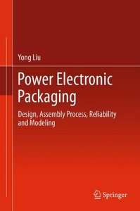 Power Electronic Packaging: Design, Assembly Process, Reliability and Modeling (Hardcover)-cover