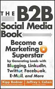 The B2B Social Media Book: Become a Marketing Superstar by Generating Leads with Blogging, LinkedIn, Twitter, Facebook, Email, and More (Hardcover)