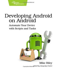 Developing Android on Android: Automate Your Device with Scripts and Tasks (Paperback)-cover