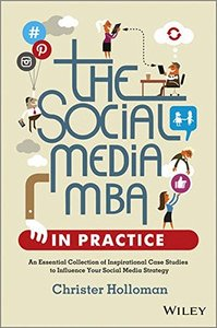 The Social Media MBA in Practice: An Essential Collection of Inspirational Case Studies to Influence your Social Media Strategy (Hardcover)-cover