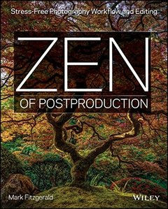Zen of Postproduction: Stress-Free Photography Workflow and Editing (Paperback)-cover