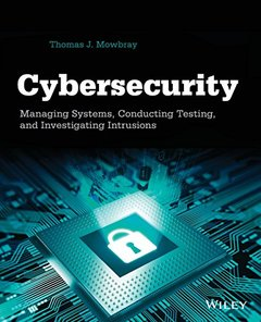 Cybersecurity: Managing Systems, Conducting Testing, and Investigating Intrusions (Paperback)-cover