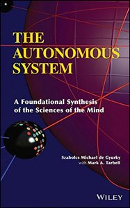 The Autonomous System: A Foundational Synthesis of the Sciences of the Mind (Hardcover)-cover