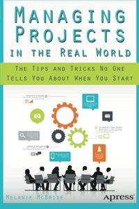 Managing Projects in the Real World: The Tips and Tricks No One Tells You About When You Start (Paperback)-cover