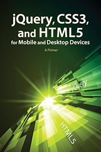 jQuery, CSS3, and HTML5 for Mobile and Desktop Devices: A Primer (Paperback)-cover