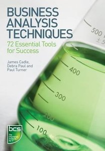 Business Analysis Techniques: 72 Essential Tools for Success (Paperback)