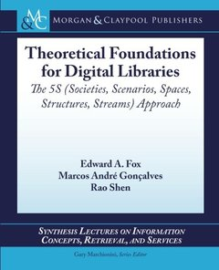 Theoretical Foundations for Digital Libraries: The 5S (Societies, Scenarios, Spaces, Structures, Streams) Approach (Paperback)-cover