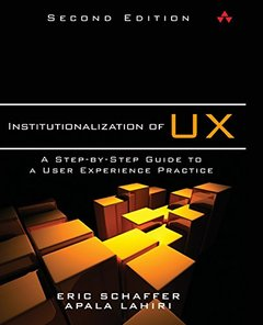 Institutionalization of UX: A Step-by-Step Guide to a User Experience Practice, 2/e (Paperback)-cover