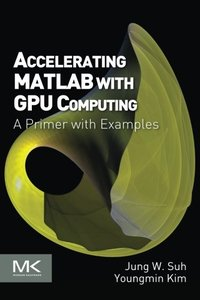 Accelerating MATLAB with GPU Computing : A Primer with Examples (Paperback)-cover