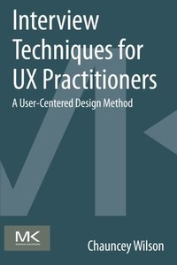 Interview Techniques for UX Practitioners: A User-Centered Design Method (Paperback)
