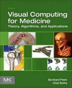 Visual Computing for Medicine, 2/e : Theory, Algorithms, and Applications (Hardcover)