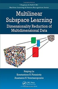 Multilinear Subspace Learning: Dimensionality Reduction of Multidimensional Data (Hardcover)-cover