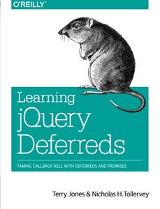 Learning jQuery Deferreds: Taming Callback Hell with Deferreds and Promises (Paperback)