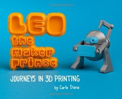 LEO the Maker Prince: Journeys in 3D Printing (Hardcover)-cover