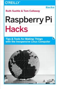 Raspberry Pi Hacks: Tips & Tools for Making Things with the Inexpensive Linux Computer (Paperback)-cover