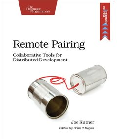 Remote Pairing: Collaborative Tools for Distributed Development (Paperback)-cover