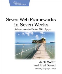 Seven Web Frameworks in Seven Weeks: Adventures in Better Web Apps (Paperback)-cover