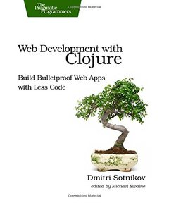 Web Development with Clojure: Build Bulletproof Web Apps with Less Code (Paperback)-cover