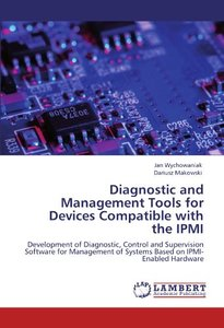 Diagnostic and Management Tools for Devices Compatible with the IPMI: Development of Diagnostic, Control and Supervision Software for Management of Systems Based on IPMI-Enabled Hardware (Paperback)-cover
