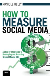 How to Measure Social Media: A Step-By-Step Guide to Developing and Assessing Social Media ROI-cover