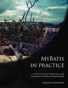 MyBatis in Practice: A Step by Step Approach for Learning MyBatis Framework (Paperback)