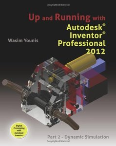 Up and Running with Autodesk Inventor Professional 2012: Part 2 - Dynamic Simulation (Paperback)-cover