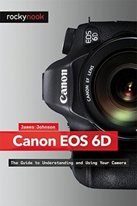 Canon EOS 6D: The Guide to Understanding and Using Your Camera (Paperback)-cover