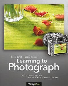 Learning to Photograph - Volume 1: Camera, Equipment, and Basic Photographic Techniques (Paperback)-cover