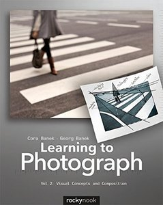 Learning to Photograph - Volume 2: Visual Concepts and Composition (Paperback)-cover