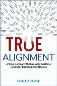 True Alignment: Linking Company Culture with Customer Needs for Extraordinary Results (Hardcover)-cover