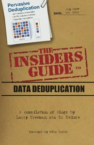 The Insider's Guide to Data Deduplication: A compilation of blogs by Larry Freeman aka Dr Dedupe (Paperback)