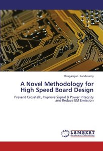A Novel Methodology for High Speed Board Design: Prevent Crosstalk, Improve Signal & Power Integrity and Reduce EM Emission (Paperback)-cover