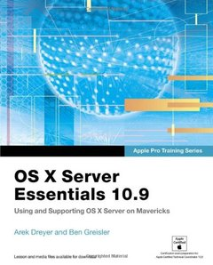 Apple Pro Training Series: OS X Server Essentials 10.9: Using and Supporting OS X Server on Mavericks (Paperback)-cover