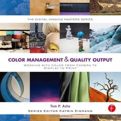 Color Management & Quality Output: Working with Color from Camera to Display to Print (Paperback)-cover