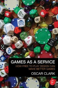 Games As A Service: How Free to Play Design Can Make Better Games (Paperback)