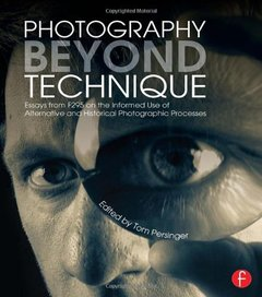 Photography Beyond Technique: Essays from F295 on the Informed Use of Alternative and Historical Photographic Processes (Paperback)-cover