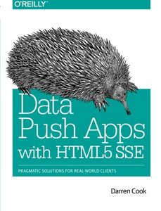 Data Push Apps with HTML5 SSE: Pragmatic Solutions for Real-World Clients (Paperback)