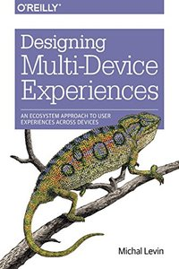 Designing Multi-Device Experiences: An Ecosystem Approach to User Experiences across Devices (Paperback)-cover