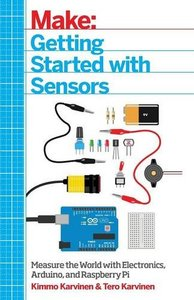 Getting Started with Sensors: Measure the World with Electronics, Arduino, and Raspberry Pi (Paperback)