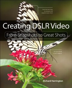 Creating DSLR Video: From Snapshots to Great Shots-cover