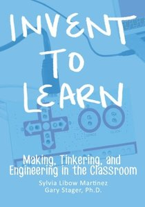 Invent To Learn: Making, Tinkering, and Engineering in the Classroom (Paperback)-cover