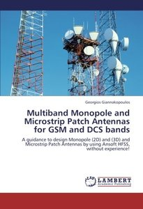 Multiband Monopole and Microstrip Patch Antennas for GSM and DCS bands: A guidance to design Monopole (2D) and (3D) and Microstrip Patch Antennas by using Ansoft HFSS, without experience! (Paperback)-cover