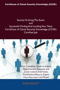 Certificate of Cloud Security Knowledge (CCSK) Secrets To Acing The Exam and Successful Finding And Landing Your Next Certificate of Cloud Security Knowledge (CCSK) Certified Job (Paperback)-cover