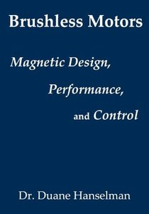 Brushless motors: magnetic design, performance, and control of brushless dc and permanent magnet synchronous motors (Paperback)