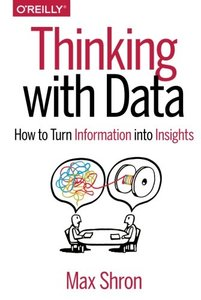 Thinking with Data: How to Turn Information into Insights (Paperback)-cover