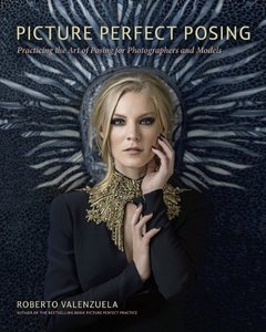 Picture Perfect Posing: Practicing the Art of Posing for Photographers and Models (Paperback)-cover