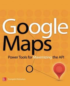 Google Maps: Power Tools for Maximizing the API (Paperback)-cover