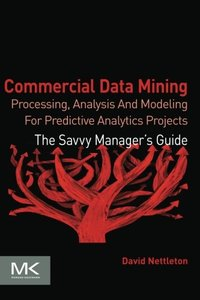 Commercial Data Mining: Processing, Analysis and Modeling for Predictive Analytics Projects (Paperback)