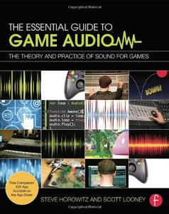The Essential Guide to Game Audio: The Theory and Practice of Sound for Games (Paperback)