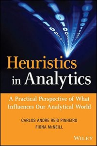 Heuristics in Analytics: A Practical Perspective of What Influences Our Analytical World (Hardcover)